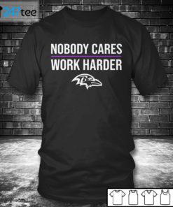 T shirt Baltimore Ravens Nobody Care Work Harder T shirt
