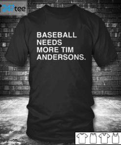 T shirt baseball needs more Tim Andersons T shirt